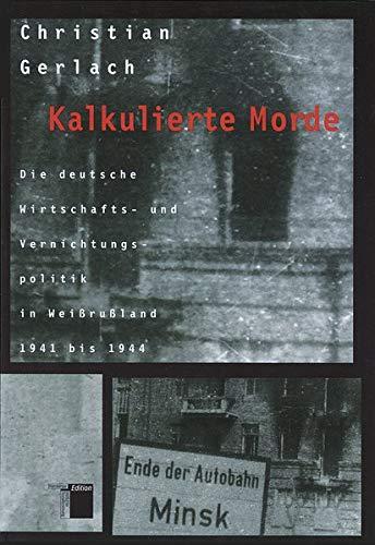 9783930908639: Kalkulierte Morde: Die deutsche Wirtschafts- und Vernichtungspolitik in Weißrußland 1941 bis 1944