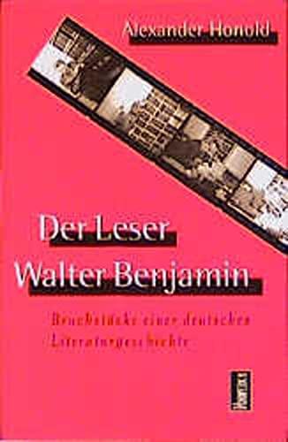 Der Leser Walter Benjamin: Bruchstücke einer deutschen: Honold, Alexander