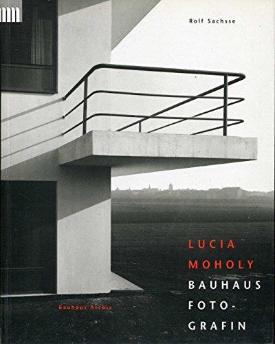 Lucia Moholy: Bauhaus Fotografin : mit Texten, Briefen und Dokumenten (Gegenwart museum) (German Edition) - Sachsse, Rolf