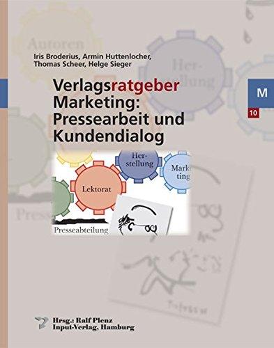 Verlagsratgeber Marketing: Pressearbeit und Kundendialog: Iris Broderius