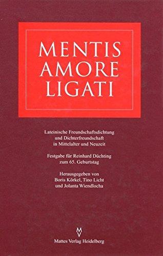 9783930978137: Mentis amore ligati: Lateinische Freundschaftsdichtung und Dichterfreundschaft in Mittelalter und Neuzeit : Festgabe für Reinhard Düchting zum 65. Geburtstag (German Edition)