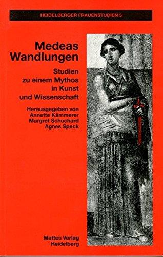 Medeas Wandlungen : Studien zur einem Mythos in Kunst und Wissenschaft: Annette Kämmerer