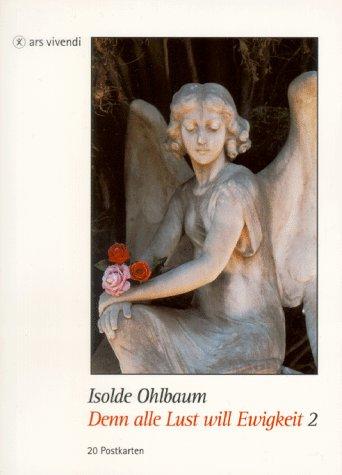 Denn alle Lust will Ewigkeit 2. Postkartenbuch. - Ohlbaum, Isolde