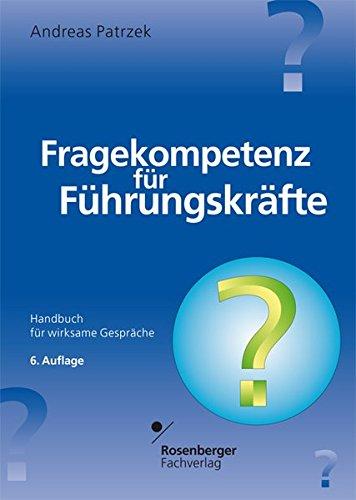 Fragekompetenz für Führungskräfte: Handbuch für wirksame Gespräche: Patrzek, Andreas