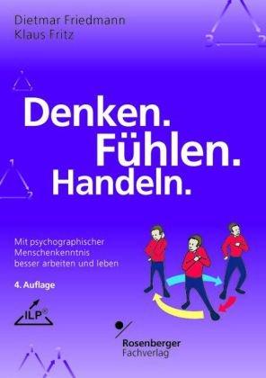 Denken. Fühlen. Handeln.: Mit psychographischer Menschenkenntnis besser arbeiten und leben - Friedmann, Dietmar und Klaus Fritz