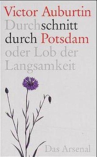 Durchschnitt durch Potsdam oder Lob der Langsamkeit: AUBURTIN, Victor: