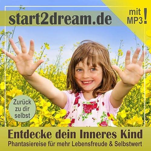 9783931116620: Entdecke dein Inneres Kind: Phantasiereise für mehr Lebensfreude & Selbstwert
