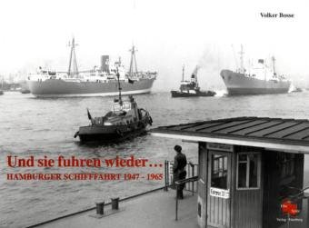 Und sie fuhren wieder. Hamburger Schifffahrt 1947 - 1965. 147 Schiffsfotos mit Quellenangaben aus dem Archiv