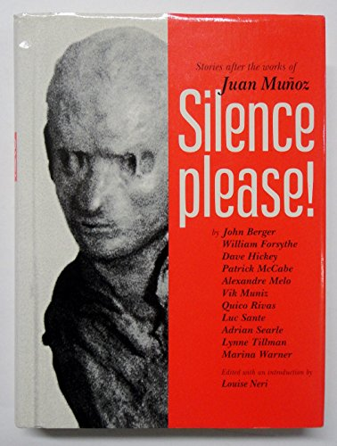 Silence, Please!: Stories After the Works of Juan Munoz Munoz, Juan; Neri, Louise and Lingwood, J...