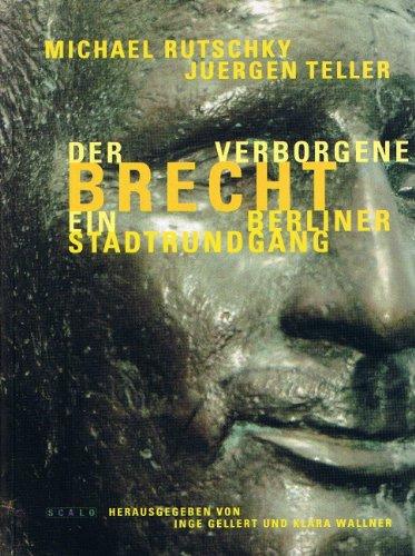 Der verborgene Brecht. Ein Berliner Stadtrundgang ;: Teller, Juergen [Ill.];