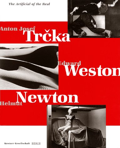 9783931141882: The Artificial of the Real: Anton Josef Trcka, Edward Weston, Helmut Newton