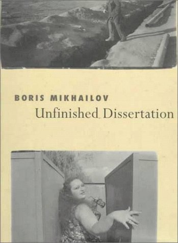 Unfinished Dissertation (English, Russian and Russian Edition) (9783931141974) by Boris Michailov; Alexis Schwarzenbach; Margarita Tupitsyn