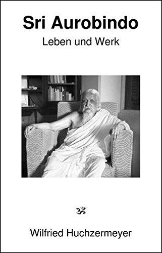 Sri Aurobindo - Leben und Werk - Huchzermeyer, Wilfried