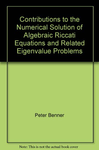 9783931216702: Contributions to the Numerical Solution of Algebraic Riccati Equations and Related Eigenvalue Problems