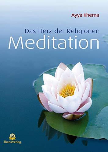 Meditation/ Das Herz der Religionen - Khema, Ayya