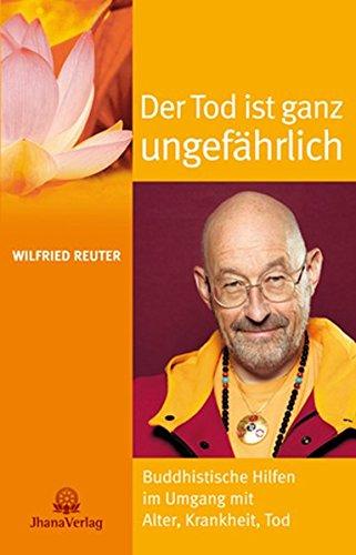 9783931274450: Der Tod ist ganz ungefährlich: Buddhistische Hilfen im Umgang mit Alter, Krankheit, Tod