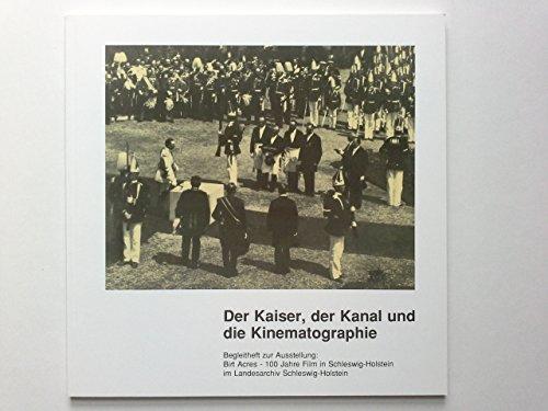 9783931292423: Der Kaiser, der Kanal, und die Kinematographie: Begleitheft zur Ausstellung im Landesarchiv Schleswig-Holstein : Birt Acres--100 Jahre Film in ... Landesarchivs) (German Edition)