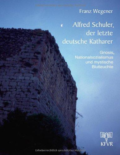 9783931300111: Alfred Schuler, der letzte deutsche Katharer: Gnosis, Nationalsozialismus und mystische Blutleuchte