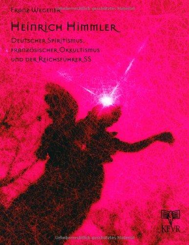 9783931300159: HEINRICH HIMMLER: DEUTSCHER SPIRITISMUS, FRANZÖSISCHER OKKULTISMUS UND DER REICHSFÜHRER SS.