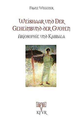 Weishaar und der Geheimbund der Guoten. Ariosophie und Kabbala von Franz Wegener