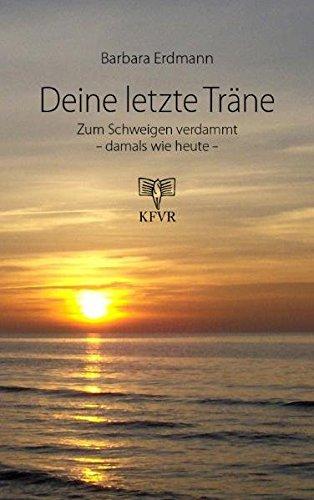Deine letzte Träne: Zum Schweigen verdammt - damals wie heute. Biographie - Barbara Erdmann