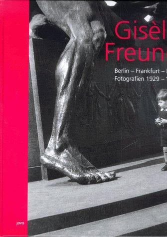 Gisèle Freund: Berlin-Frankfurt-Paris, Fotografien 1929-1962 (German Edition) (3931321525) by Gisèle Freund