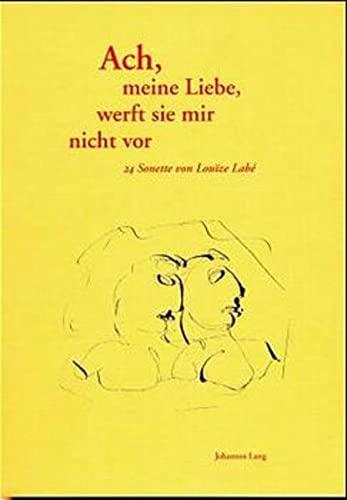 9783931325114: Ach, Meine Liebe, Werft Sie Mir Nicht Vor: 24 Sonette