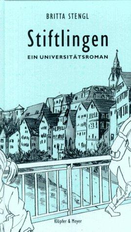 Stiftlingen : ein Universitätsroman. Britta Stengl: Stengl, Britta Karin: