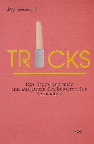 9783931404628: Tricks: 125 Tipps und mehr um aus gutem Sex besseren Sex zu machen