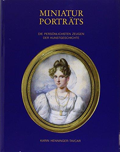 Miniatur Porträts. Die persönlichsten Zeugen der Kunstgeschichte: Henninger-Tavcar, Karin