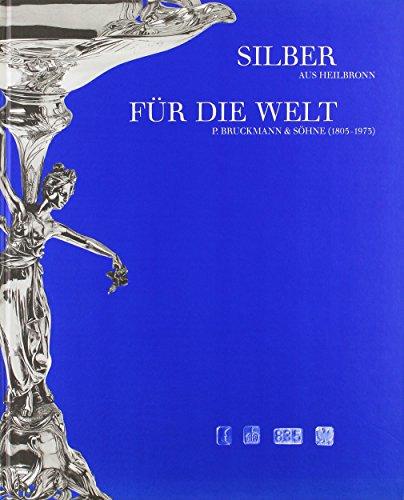 9783931411992: Silber aus Heilbronn für die Welt: P. Bruckmann & Söhne (1905-1973)