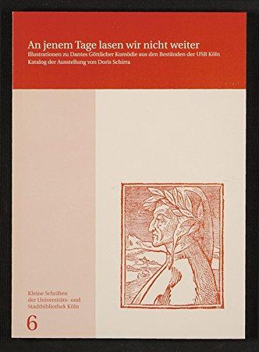 9783931596156: An jenem Tage lasen wir nicht weiter: Illustrationen zu Dantes Gottlicher Komodie aus den Bestanden der Universitats- und Stadtbibliothek Koln : Katalog ... der Universitats- und Stadtbibliothek Koln)