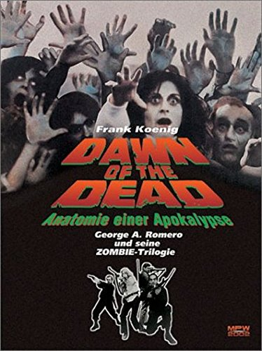 DAWN OF THE DEAD: Anatomie einer Apokalypse.: Frank Koenig