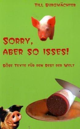 9783931624309: 'Sorry, aber so isses! Böse Texte für den Rest der Welt'