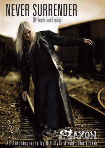 Saxon - Never Surrender (or Nearly Good Looking): An Autobiography: Biff Byford