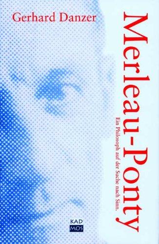 9783931659431: Merleau-Ponty. Ein Philosoph auf der Suche nach Sinn