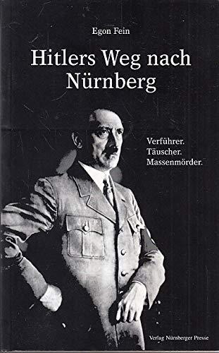 Hitlers Weg Nach Nurnberg: Verfuhrer, Tauscher, Massenmorder - Eine Spurensuche in Franken Mit ...