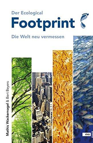 Der Ecological Footprint : [die Welt neu vermessen]. - Wackernagel, Mathis und Bert Beyers