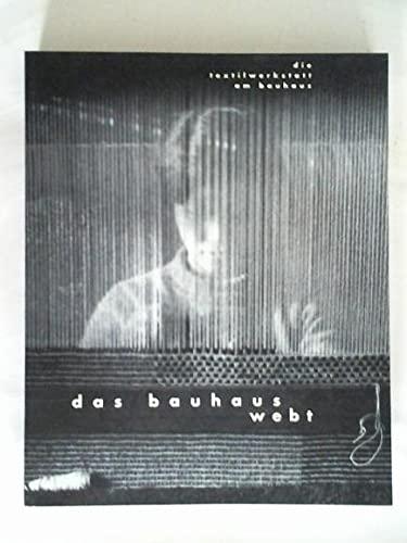 9783931768195: Das Bauhaus Webt: Die Textilwerkstatt Am Bauhaus: Ein Projekt Der Bauhaus-Sammlungen in Weimar, Dessau, Berlin