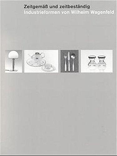 9783931785598: Zeitgemäß und zeitbeständig: Industrieformen von Wilhelm Wagenfeld