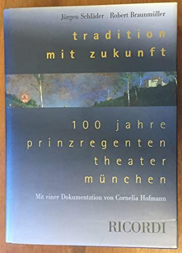 100 Jahre Prinzregententheater München: Tradition mit Zukunft: Schläder Jürgen, Braunmüller ...