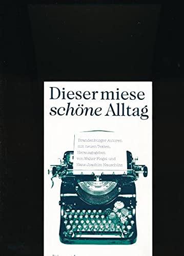 9783931811105: Dieser miese schöne Alltag : Brandenburger Autoren mit neuen Texten. hrsg. von Walter Flegel und Hans Joachim Nauschütz