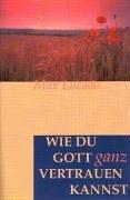 Wie du Gott ganz vertrauen kannst. (3931822915) by Lucado, Max