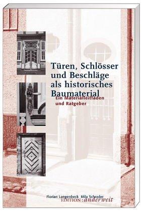 9783931824037: Türen, Schlösser und Beschläge als historisches Baumaterial. Ein Materialleitfaden und Ratgeber