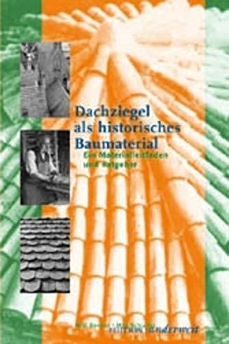 Dachziegel als historisches Baumaterial : Ein Materialleitfaden und Ratgeber - Willi Bender, Mila Schrader