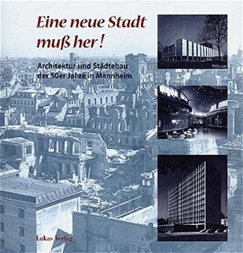 9783931836283: Eine neue Stadt muss her!: Architektur und Städtebau der 50er Jahre in Mannheim