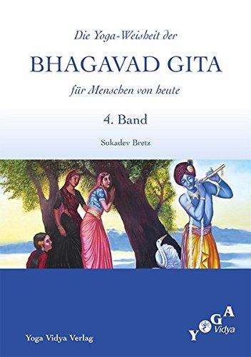 9783931854966: 4. Band - Die Weisheit der Bhagavad Gita f�r Menschen von heute (Buchausgabe): Die Yoga-Weisheit der Bhagavad Gita f�r Menschen von heute