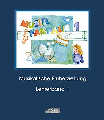 Musik Fantasie - Lehrerband 1 (Praxishandbuch): Karin Schuh