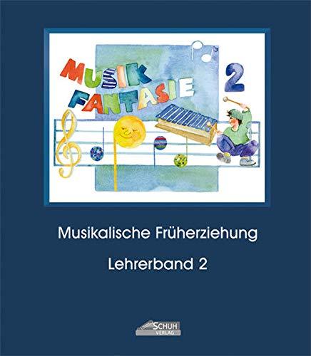 Musik Fantasie - Lehrerband 2 (Praxishandbuch): Eine fantasievolle musikalische Fruherziehung mit ...