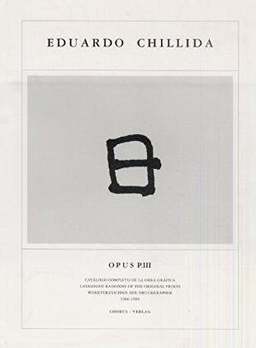 9783931876036: Eduardo Chillida: Opus P. III : catalogo completo de la obra grafica = catalogue raisonne of the original prints (Spanish Edition)